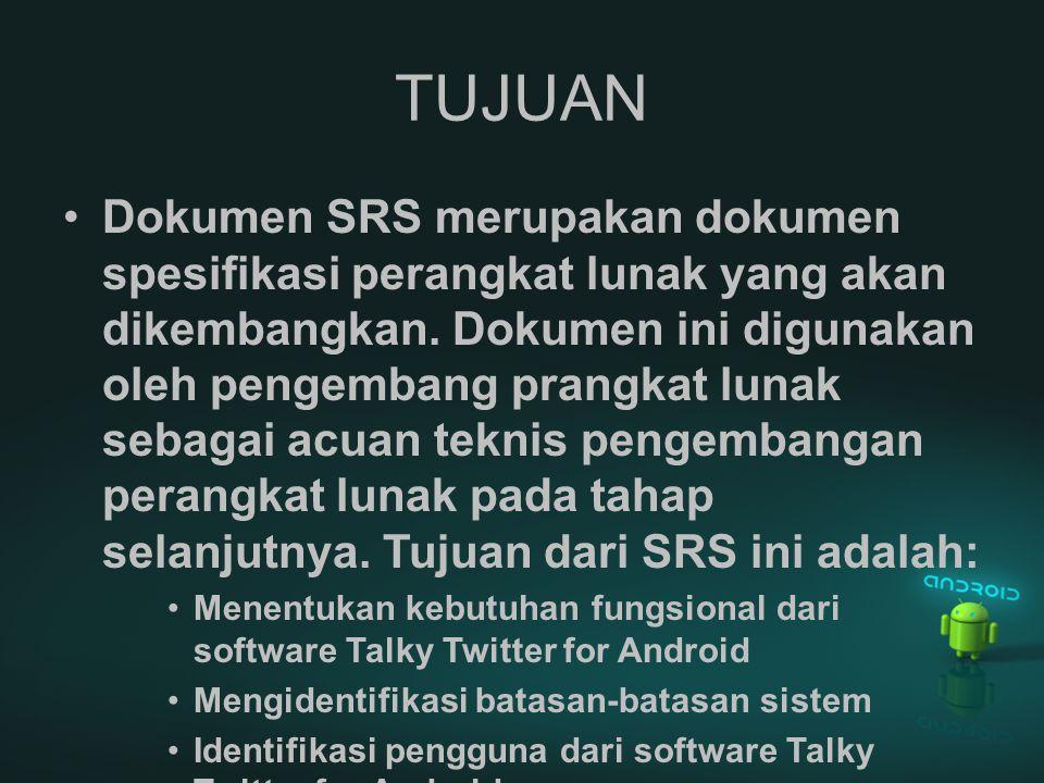 TUJUAN Dokumen SRS merupakan dokumen spesifikasi perangkat lunak yang akan dikembangkan. Dokumen ini digunakan oleh pengembang prangkat lunak sebagai