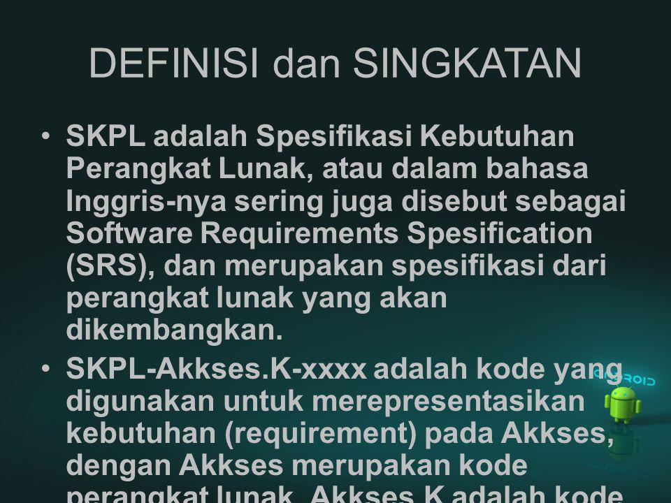 DEFINISI dan SINGKATAN SKPL adalah Spesifikasi Kebutuhan Perangkat Lunak, atau dalam bahasa Inggris-nya sering juga disebut sebagai Software Requireme
