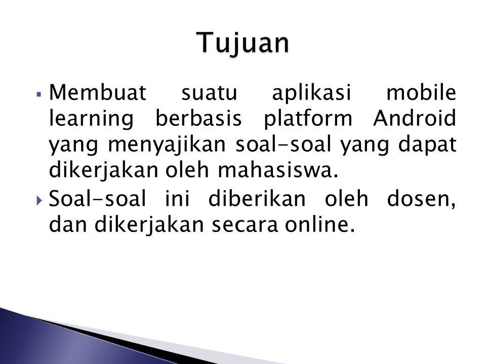  Membuat suatu aplikasi mobile learning berbasis platform Android yang menyajikan soal-soal yang dapat dikerjakan oleh mahasiswa.  Soal-soal ini dib