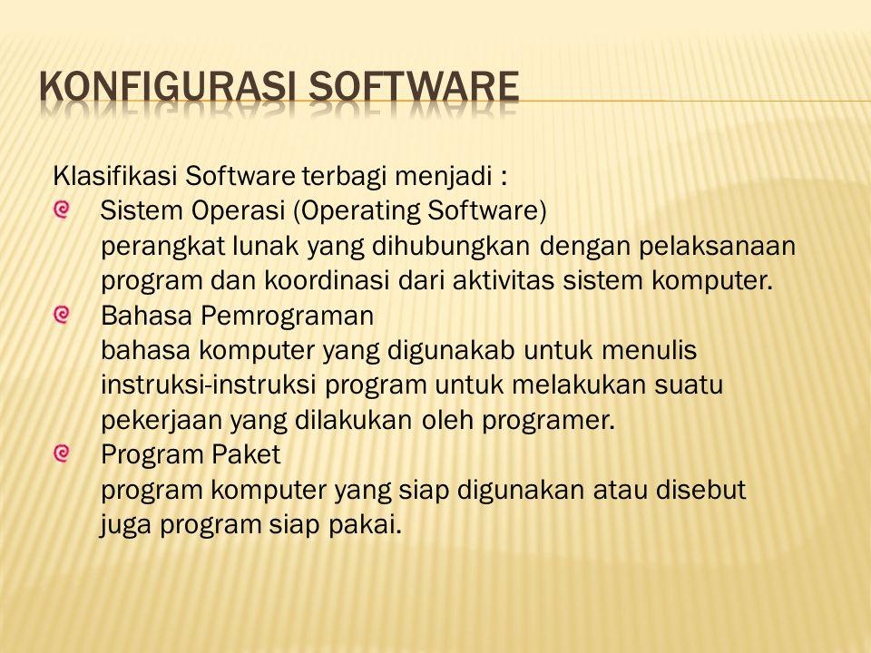 Klasifikasi Software terbagi menjadi : Sistem Operasi (Operating Software) perangkat lunak yang dihubungkan dengan pelaksanaan program dan koordinasi