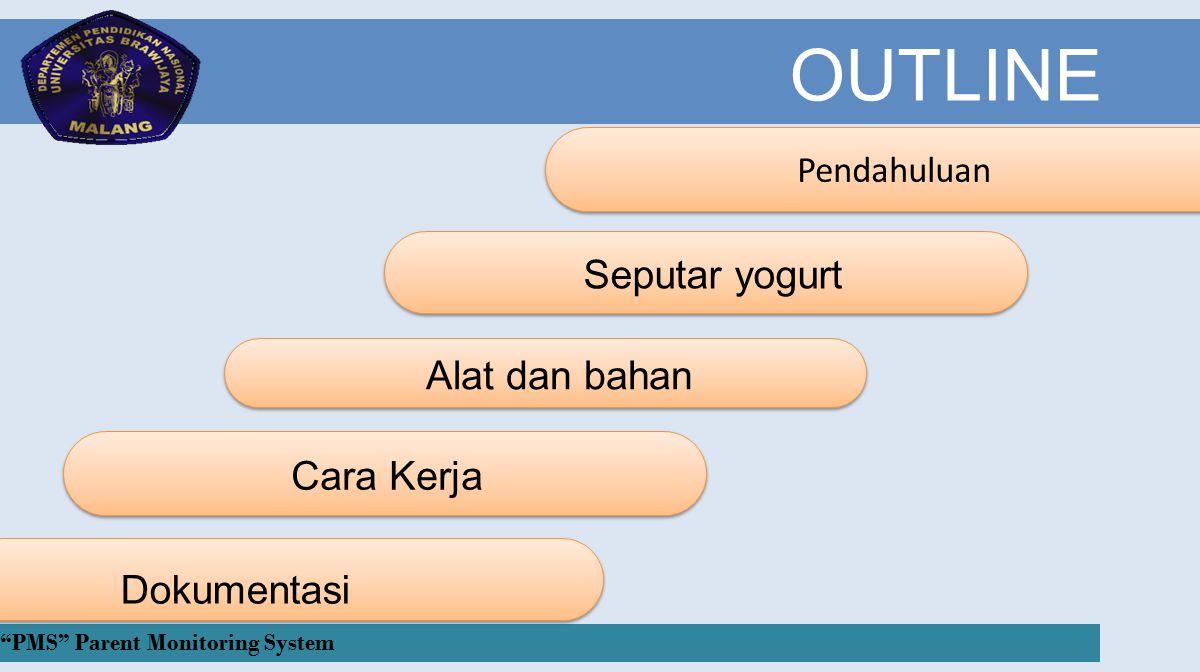 Pendahuluan OUTLINE Seputar yogurt Alat dan bahan Cara Kerja PMS Parent Monitoring System Dokumentasi