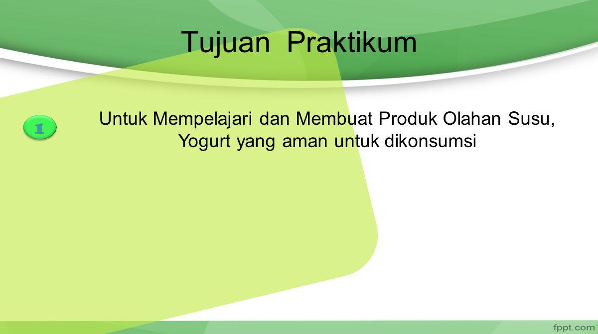 Tujuan Praktikum Untuk Mempelajari dan Membuat Produk Olahan Susu, Yogurt yang aman untuk dikonsumsi 1 1