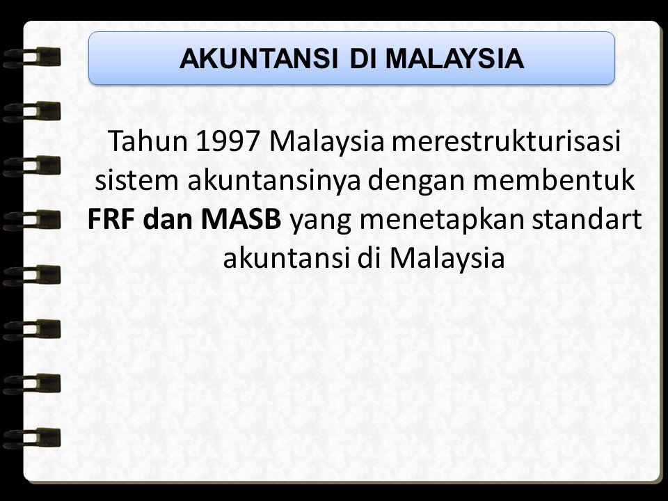 Tahun 1997 Malaysia merestrukturisasi sistem akuntansinya dengan membentuk FRF dan MASB yang menetapkan standart akuntansi di Malaysia AKUNTANSI DI MALAYSIA