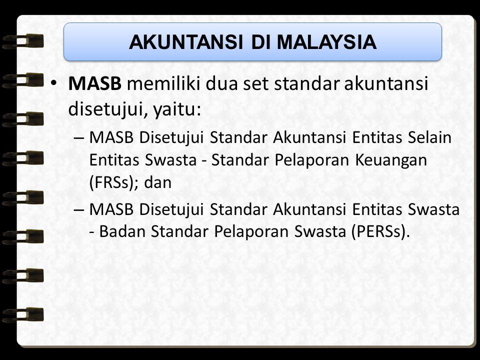 MASB memiliki dua set standar akuntansi disetujui, yaitu: – MASB Disetujui Standar Akuntansi Entitas Selain Entitas Swasta - Standar Pelaporan Keuangan (FRSs); dan – MASB Disetujui Standar Akuntansi Entitas Swasta - Badan Standar Pelaporan Swasta (PERSs).