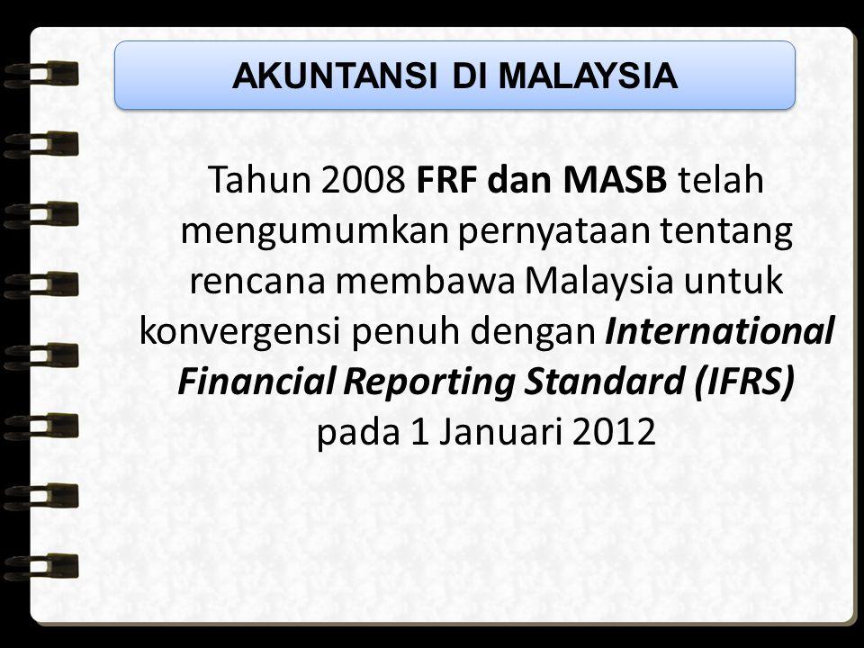 Tahun 2008 FRF dan MASB telah mengumumkan pernyataan tentang rencana membawa Malaysia untuk konvergensi penuh dengan International Financial Reporting Standard (IFRS) pada 1 Januari 2012 AKUNTANSI DI MALAYSIA