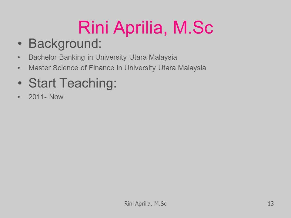 Rini Aprilia, M.Sc Background: Bachelor Banking in University Utara Malaysia Master Science of Finance in University Utara Malaysia Start Teaching: 2011- Now Rini Aprilia, M.Sc13