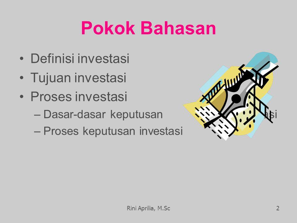 Pokok Bahasan Definisi investasi Tujuan investasi Proses investasi –Dasar-dasar keputusan investasi –Proses keputusan investasi Rini Aprilia, M.Sc2
