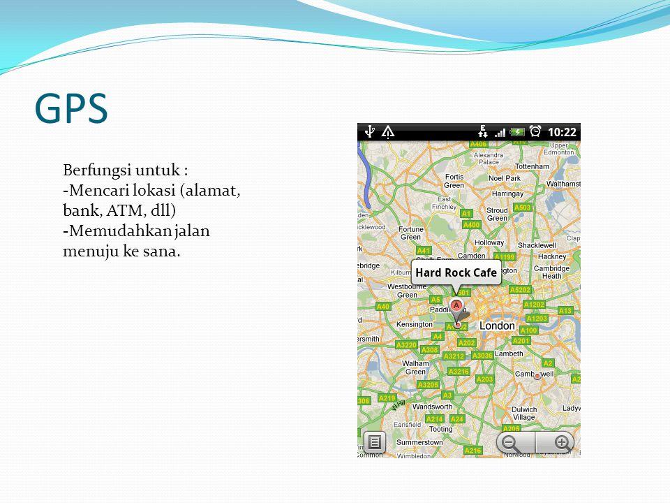 GPS Berfungsi untuk : -Mencari lokasi (alamat, bank, ATM, dll) -Memudahkan jalan menuju ke sana.