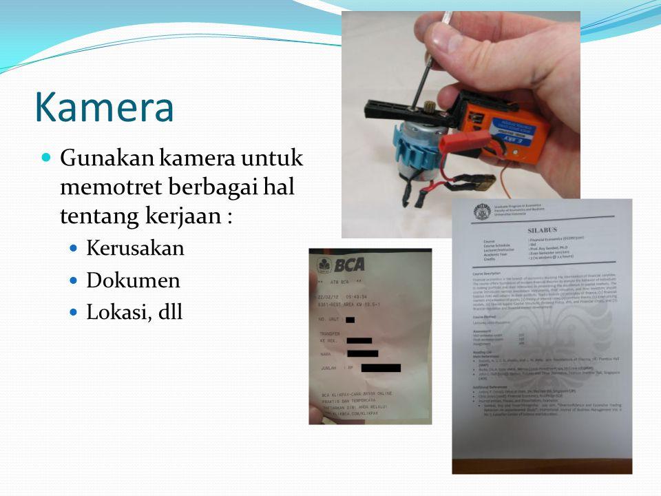 Kamera Gunakan kamera untuk memotret berbagai hal tentang kerjaan : Kerusakan Dokumen Lokasi, dll