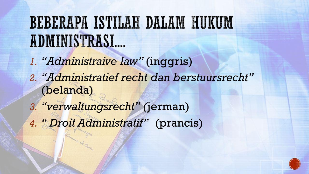 """1. """"Administraive law"""" (inggris) 2. """"Administratief recht dan berstuursrecht"""" (belanda) 3. """"verwaltungsrecht"""" (jerman) 4. """" Droit Administratif"""" (pran"""