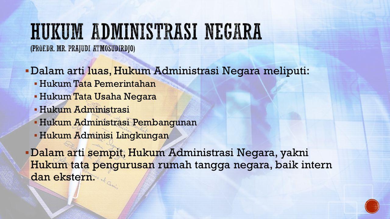  Dalam arti luas, Hukum Administrasi Negara meliputi:  Hukum Tata Pemerintahan  Hukum Tata Usaha Negara  Hukum Administrasi  Hukum Administrasi P