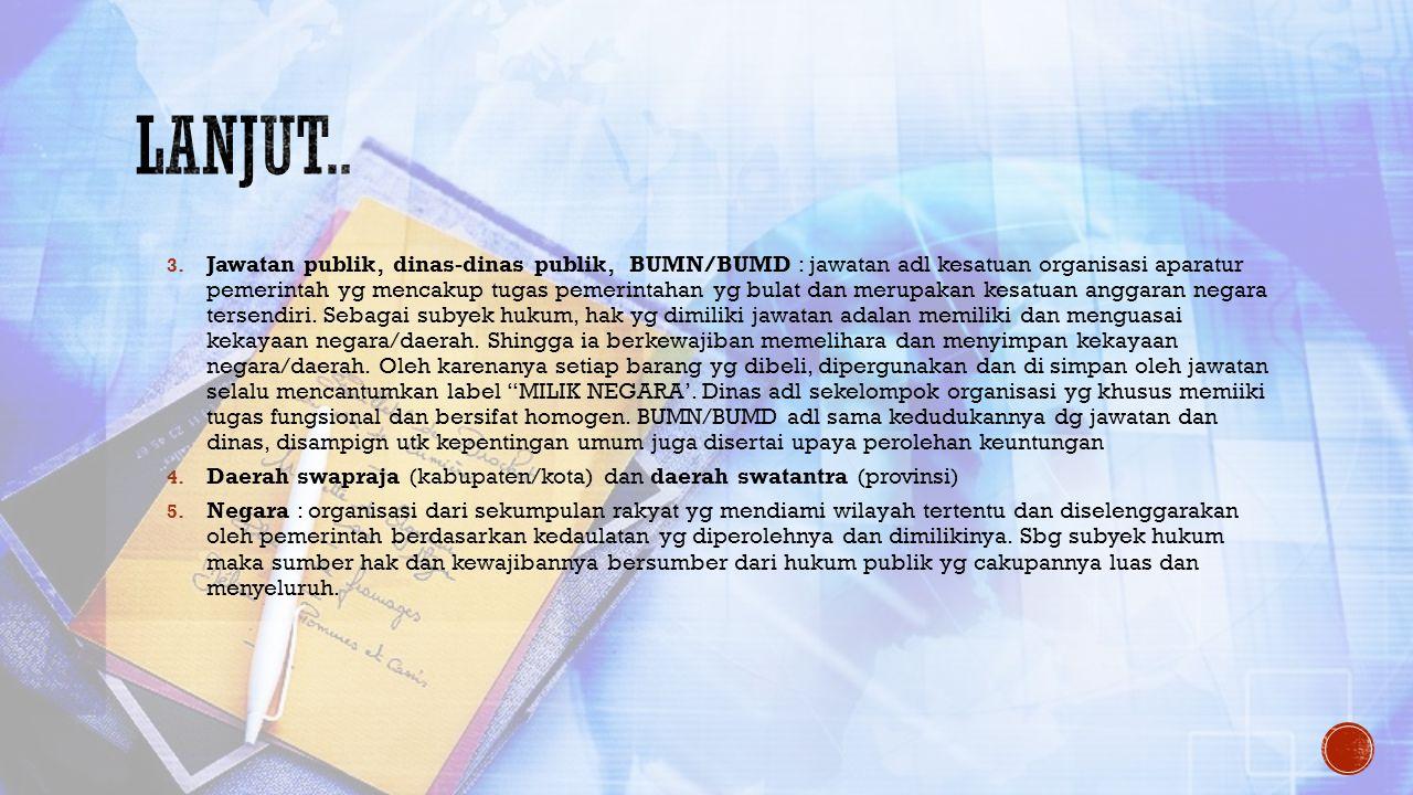 3. Jawatan publik, dinas-dinas publik, BUMN/BUMD : jawatan adl kesatuan organisasi aparatur pemerintah yg mencakup tugas pemerintahan yg bulat dan mer