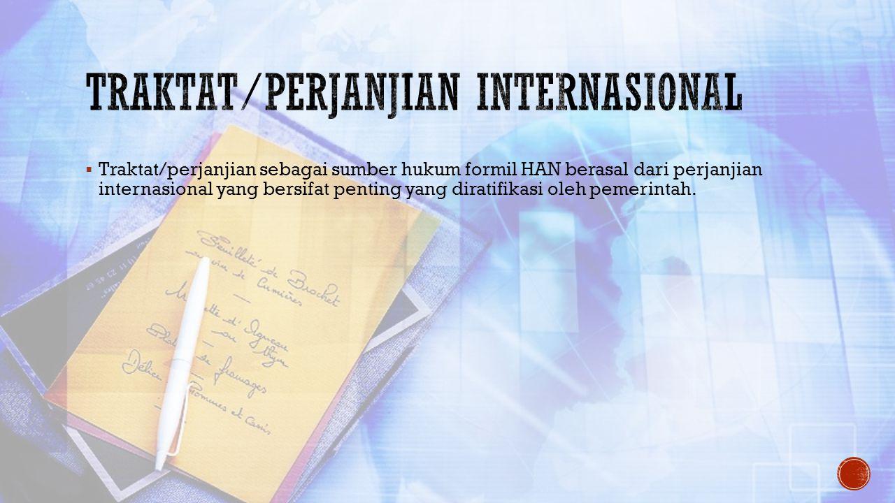  Traktat/perjanjian sebagai sumber hukum formil HAN berasal dari perjanjian internasional yang bersifat penting yang diratifikasi oleh pemerintah.