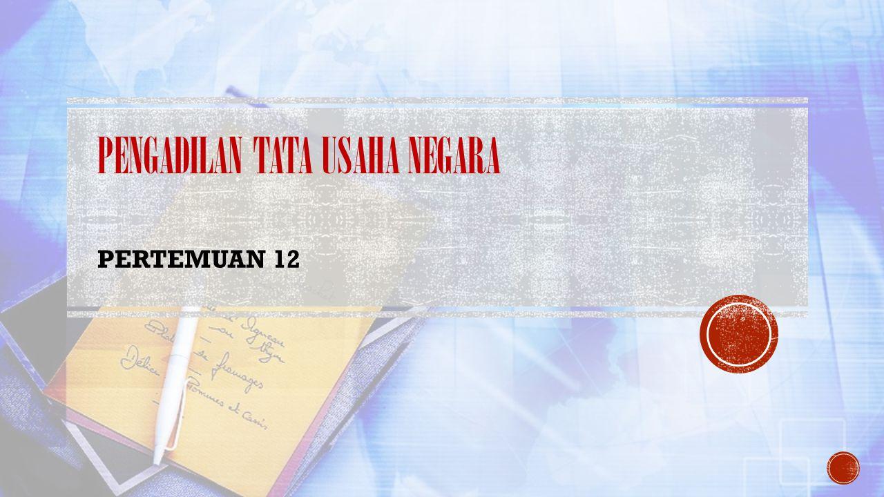 PENGADILAN TATA USAHA NEGARA PERTEMUAN 12