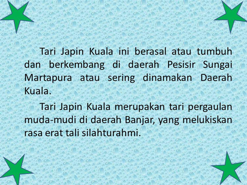 Tari Japin Kuala ini berasal atau tumbuh dan berkembang di daerah Pesisir Sungai Martapura atau sering dinamakan Daerah Kuala. Tari Japin Kuala merupa
