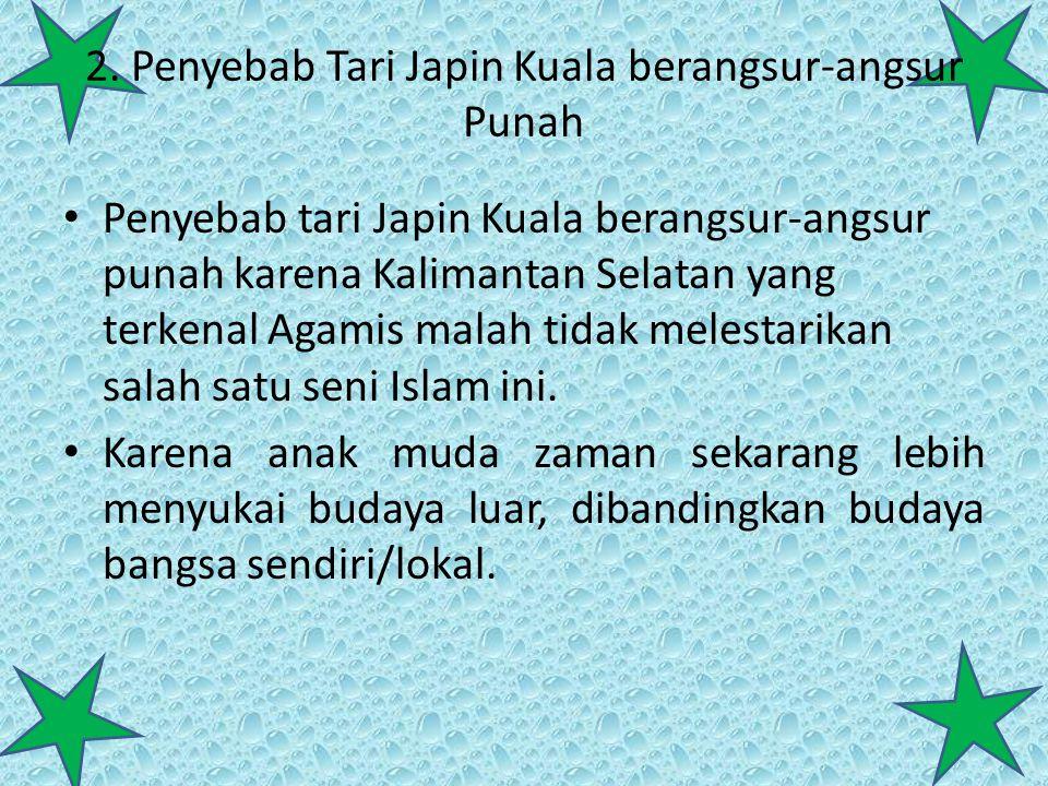 2. Penyebab Tari Japin Kuala berangsur-angsur Punah Penyebab tari Japin Kuala berangsur-angsur punah karena Kalimantan Selatan yang terkenal Agamis ma
