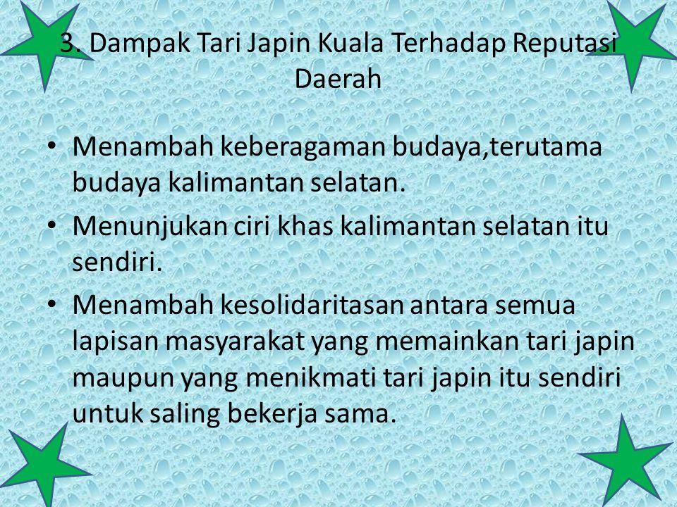 3. Dampak Tari Japin Kuala Terhadap Reputasi Daerah Menambah keberagaman budaya,terutama budaya kalimantan selatan. Menunjukan ciri khas kalimantan se
