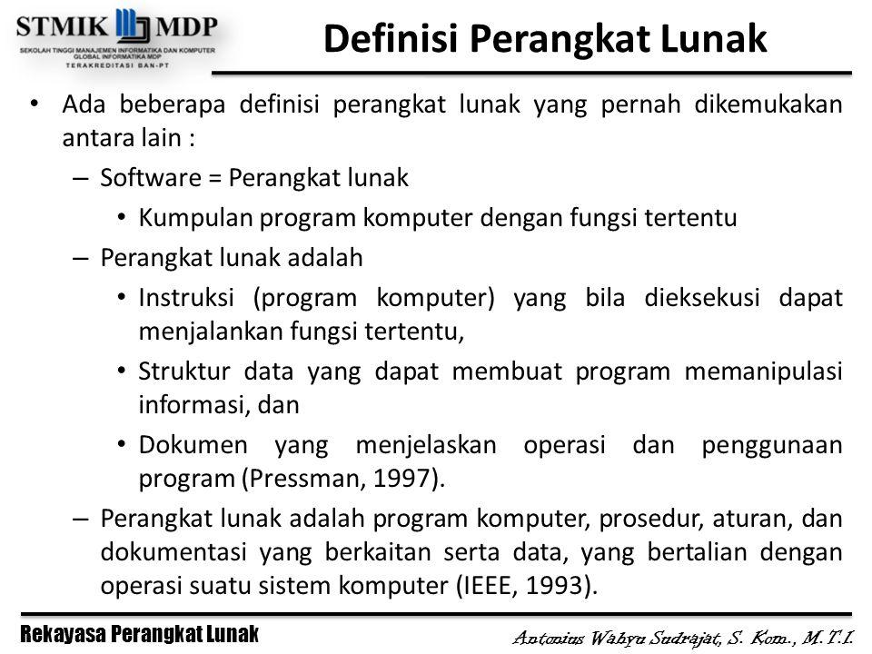 Rekayasa Perangkat Lunak Antonius Wahyu Sudrajat, S. Kom., M.T.I. Definisi Perangkat Lunak Ada beberapa definisi perangkat lunak yang pernah dikemukak