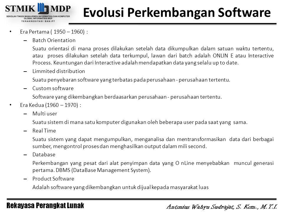 Rekayasa Perangkat Lunak Antonius Wahyu Sudrajat, S. Kom., M.T.I. Evolusi Perkembangan Software Era Pertama ( 1950 – 1960) : – Batch Orientation Suatu
