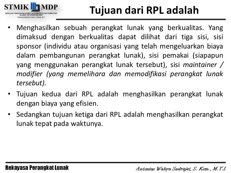 Rekayasa Perangkat Lunak Antonius Wahyu Sudrajat, S. Kom., M.T.I. Tujuan dari RPL adalah Menghasilkan sebuah perangkat lunak yang berkualitas. Yang di