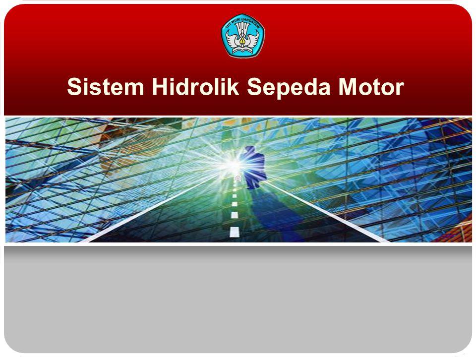 Teknologi dan Rekayasa Tujuan Pembelajaran  Siswa dapat mengerti komponen utama dari sistem hidrolik  Siswa dapat menguji sistem hidrolik sepeda motor.