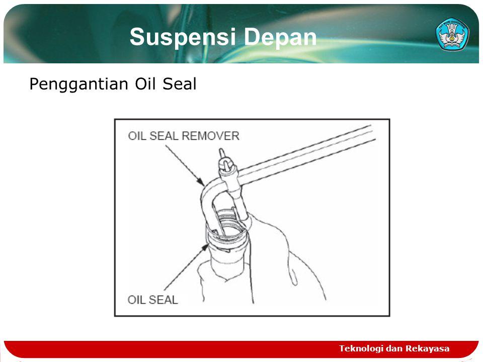 Teknologi dan Rekayasa Penggantian Oil Seal Suspensi Depan