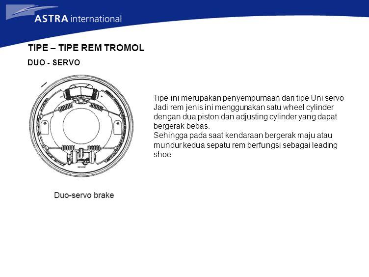TIPE – TIPE REM TROMOL DUO - SERVO Tipe ini merupakan penyempurnaan dari tipe Uni servo Jadi rem jenis ini menggunakan satu wheel cylinder dengan dua