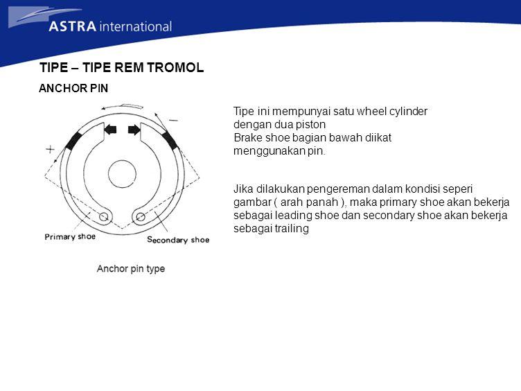 TIPE – TIPE REM TROMOL ANCHOR PIN Tipe ini mempunyai satu wheel cylinder dengan dua piston Brake shoe bagian bawah diikat menggunakan pin. Jika dilaku