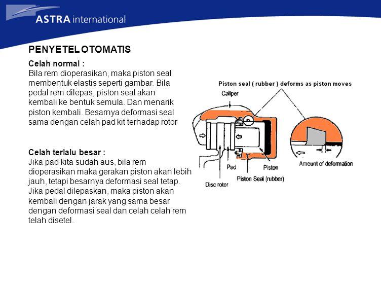 PENYETEL OTOMATIS Celah normal : Bila rem dioperasikan, maka piston seal membentuk elastis seperti gambar. Bila pedal rem dilepas, piston seal akan ke
