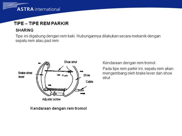 TIPE – TIPE REM PARKIR SHARING Tipe ini digabung dengan rem kaki. Hubungannya dilakukan secara mekanik dengan sepatu rem atau pad rem Kendaraan dengan