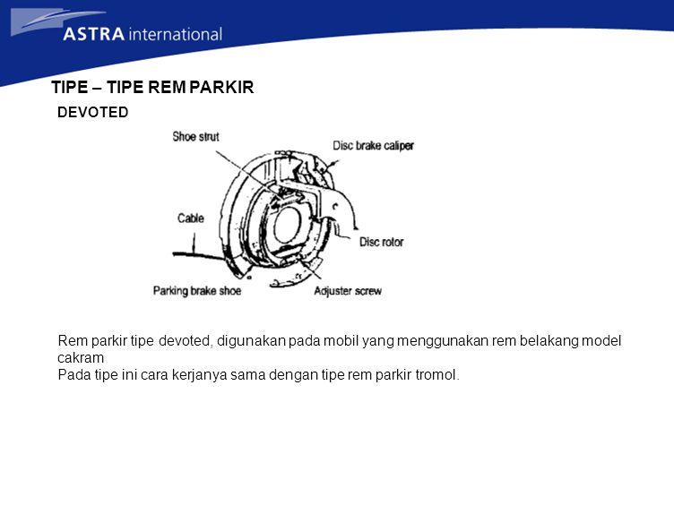 TIPE – TIPE REM PARKIR DEVOTED Rem parkir tipe devoted, digunakan pada mobil yang menggunakan rem belakang model cakram Pada tipe ini cara kerjanya sa