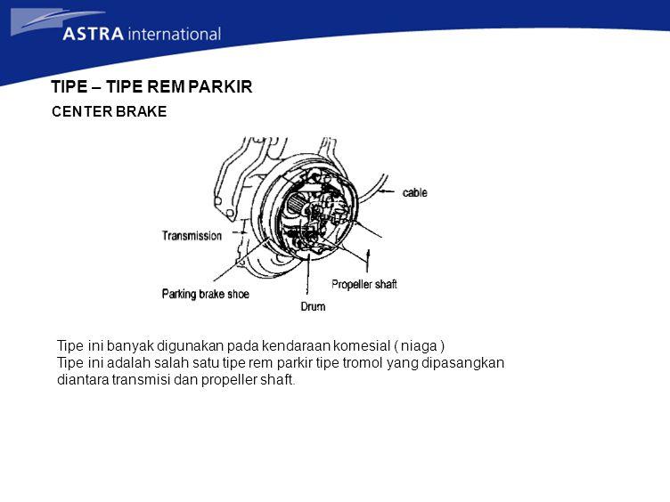 TIPE – TIPE REM PARKIR CENTER BRAKE Tipe ini banyak digunakan pada kendaraan komesial ( niaga ) Tipe ini adalah salah satu tipe rem parkir tipe tromol