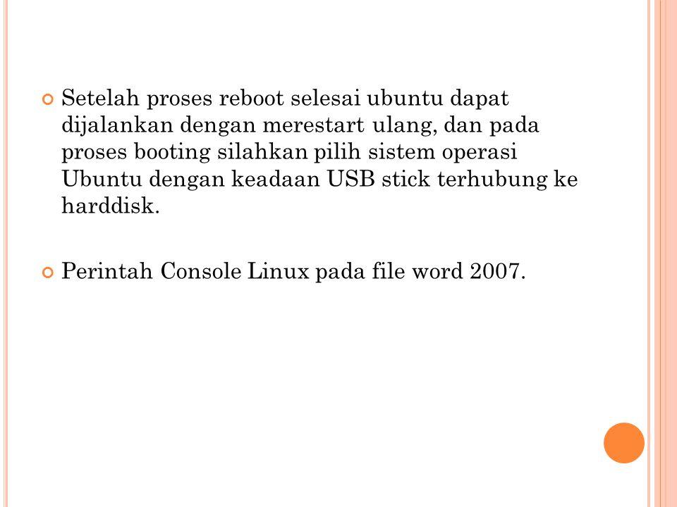 Setelah proses reboot selesai ubuntu dapat dijalankan dengan merestart ulang, dan pada proses booting silahkan pilih sistem operasi Ubuntu dengan keadaan USB stick terhubung ke harddisk.