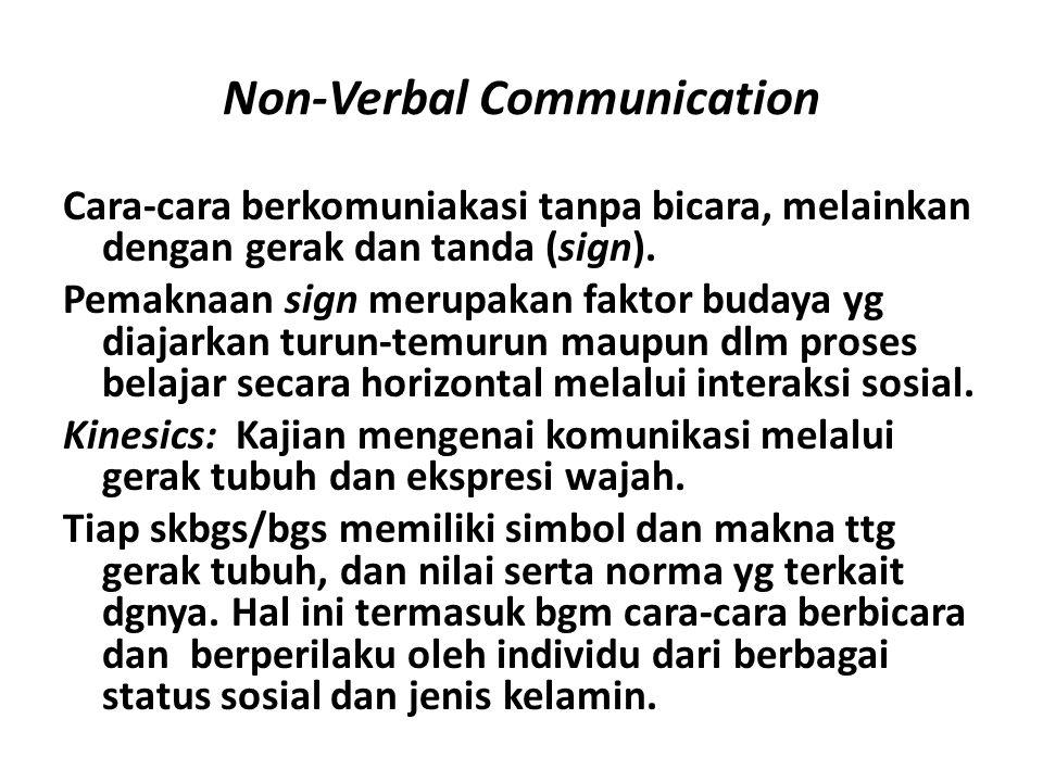 Non-Verbal Communication Cara-cara berkomuniakasi tanpa bicara, melainkan dengan gerak dan tanda (sign). Pemaknaan sign merupakan faktor budaya yg dia