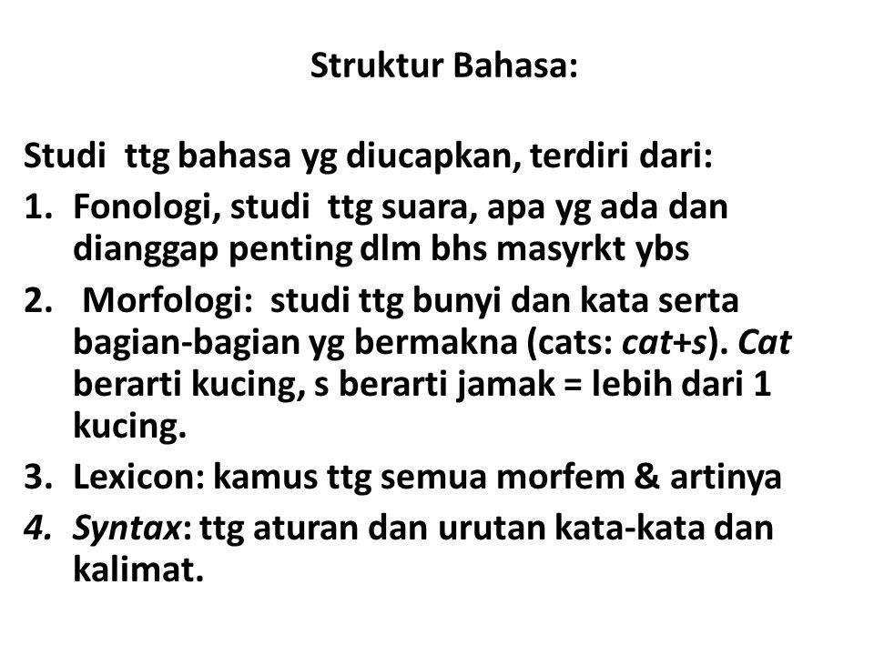 Struktur Bahasa: Studi ttg bahasa yg diucapkan, terdiri dari: 1.Fonologi, studi ttg suara, apa yg ada dan dianggap penting dlm bhs masyrkt ybs 2. Morf