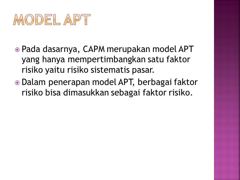  Pada dasarnya, CAPM merupakan model APT yang hanya mempertimbangkan satu faktor risiko yaitu risiko sistematis pasar.  Dalam penerapan model APT, b
