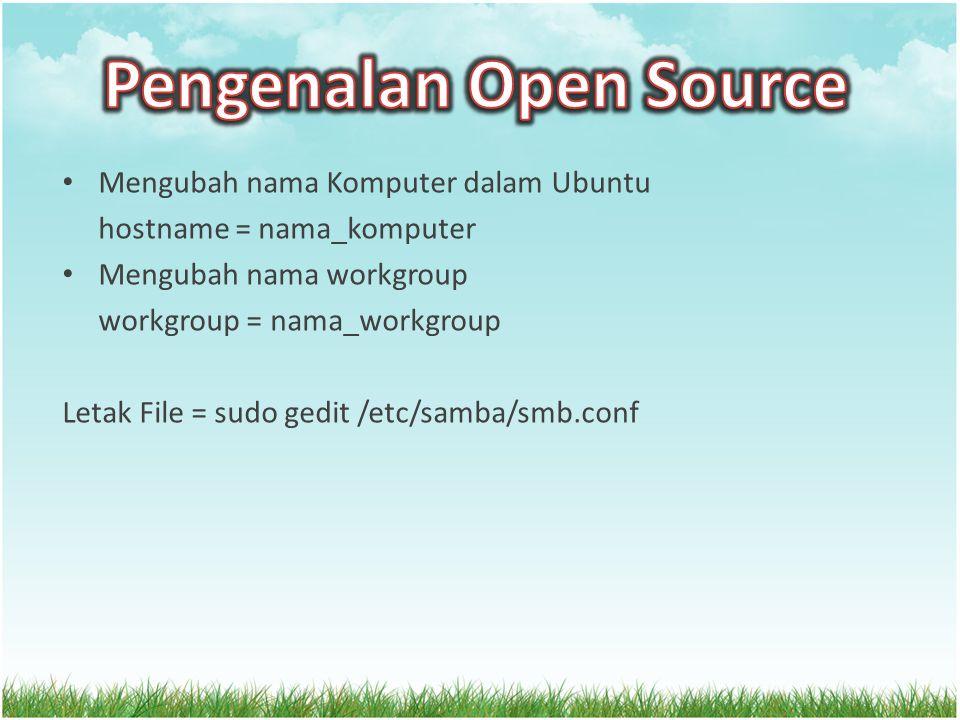 Mengubah nama Komputer dalam Ubuntu hostname = nama_komputer Mengubah nama workgroup workgroup = nama_workgroup Letak File = sudo gedit /etc/samba/smb.conf