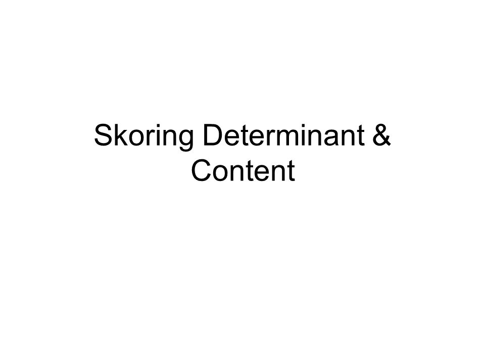 Skoring Determinant & Content