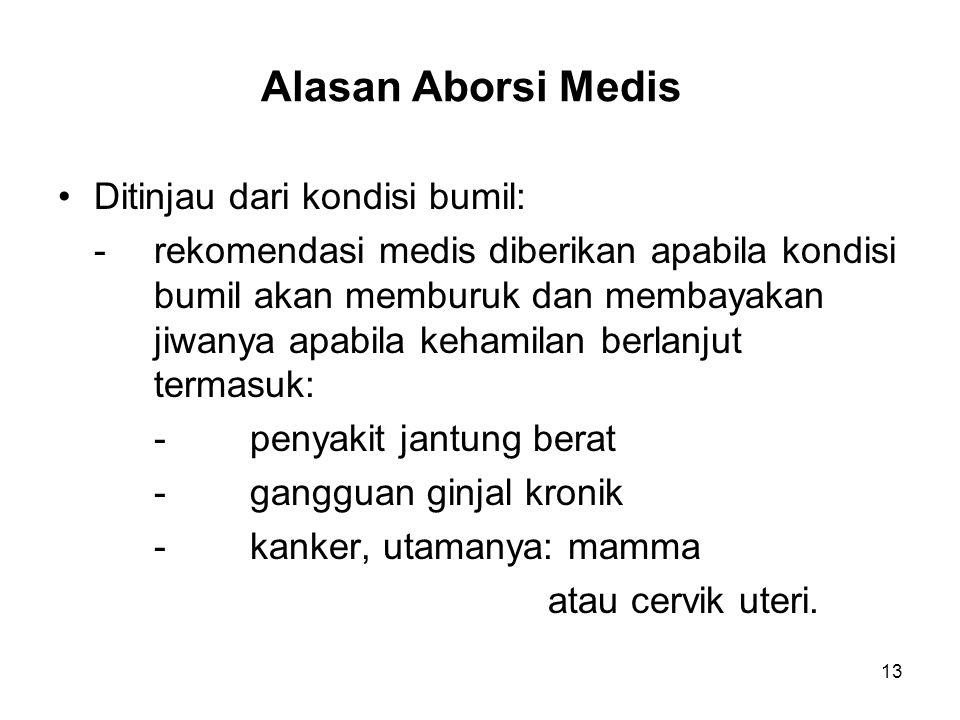Alasan Aborsi Medis Ditinjau dari kondisi bumil: -rekomendasi medis diberikan apabila kondisi bumil akan memburuk dan membayakan jiwanya apabila keham