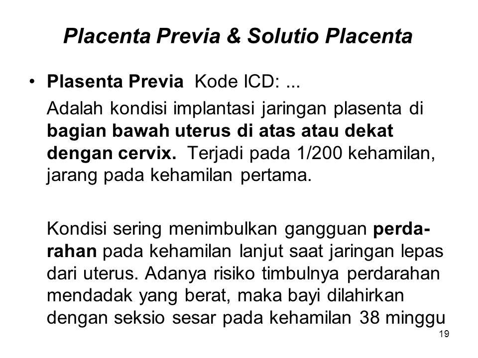 Placenta Previa & Solutio Placenta Plasenta Previa Kode ICD:... Adalah kondisi implantasi jaringan plasenta di bagian bawah uterus di atas atau dekat