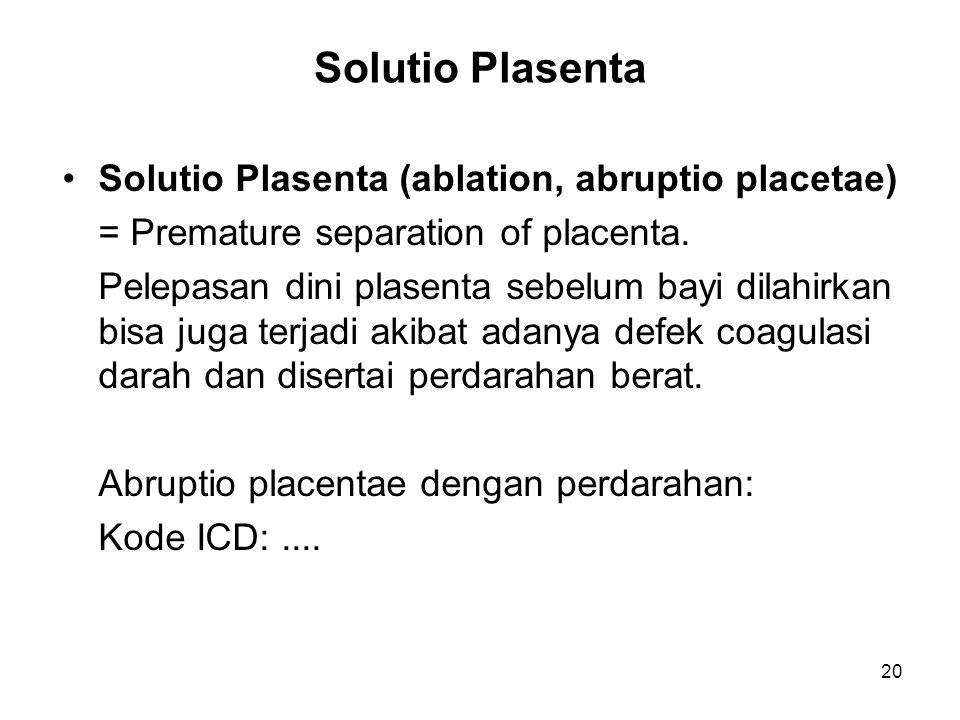 Solutio Plasenta Solutio Plasenta (ablation, abruptio placetae) = Premature separation of placenta. Pelepasan dini plasenta sebelum bayi dilahirkan bi
