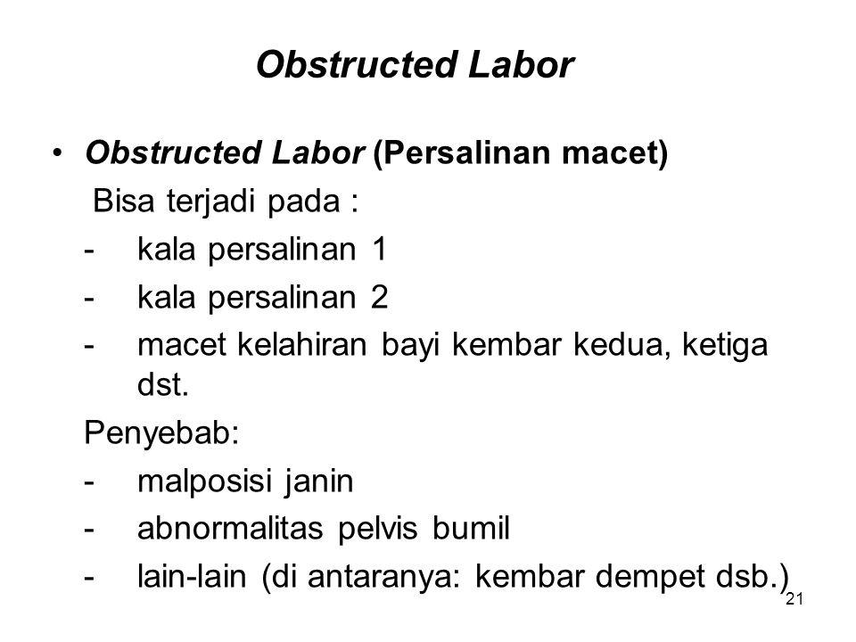 Obstructed Labor Obstructed Labor (Persalinan macet) Bisa terjadi pada : -kala persalinan 1 -kala persalinan 2 -macet kelahiran bayi kembar kedua, ket