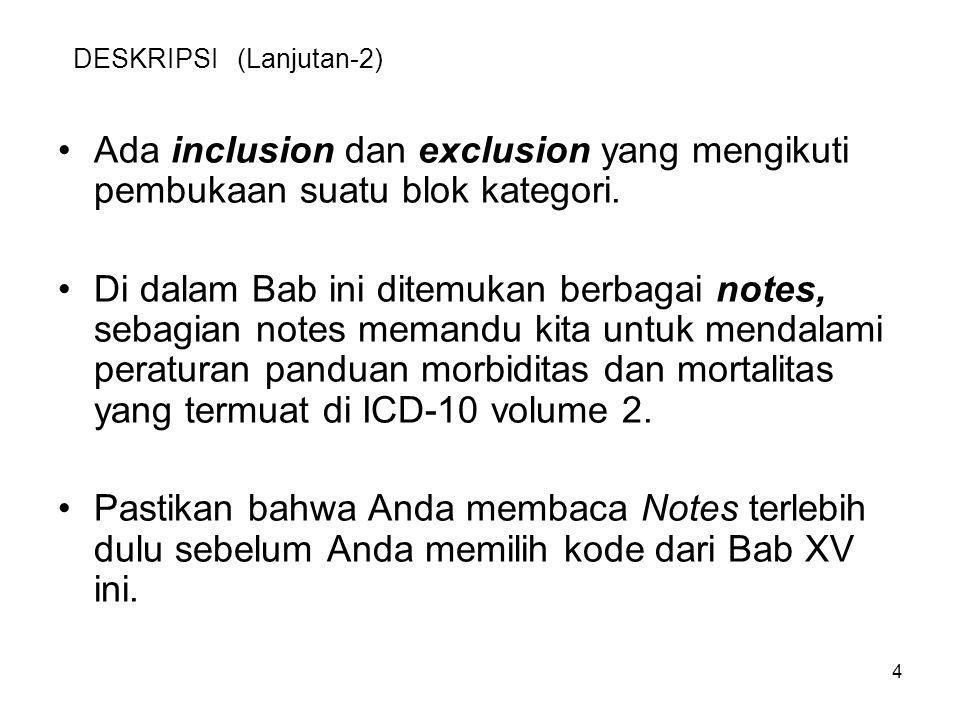 4 DESKRIPSI (Lanjutan-2) Ada inclusion dan exclusion yang mengikuti pembukaan suatu blok kategori. Di dalam Bab ini ditemukan berbagai notes, sebagian
