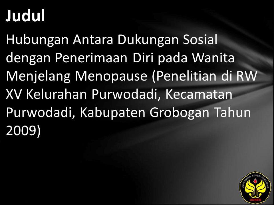 Judul Hubungan Antara Dukungan Sosial dengan Penerimaan Diri pada Wanita Menjelang Menopause (Penelitian di RW XV Kelurahan Purwodadi, Kecamatan Purwodadi, Kabupaten Grobogan Tahun 2009)