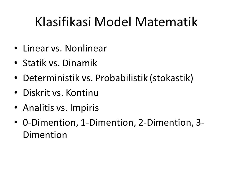 Klasifikasi Model Matematik Linear vs. Nonlinear Statik vs.