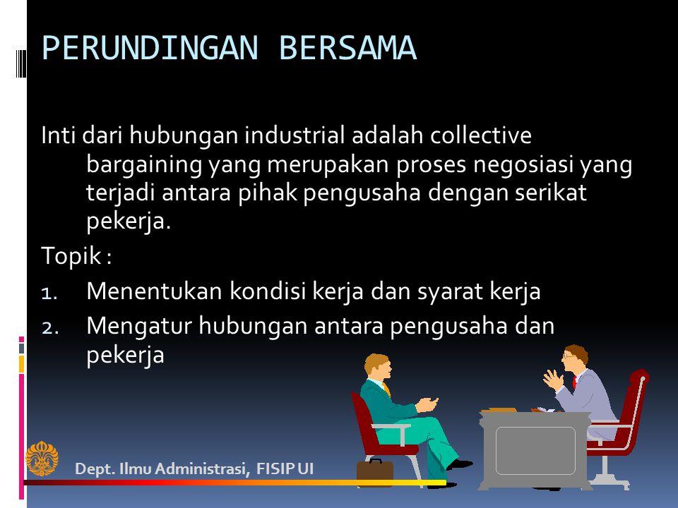 PERUNDINGAN BERSAMA Inti dari hubungan industrial adalah collective bargaining yang merupakan proses negosiasi yang terjadi antara pihak pengusaha dengan serikat pekerja.