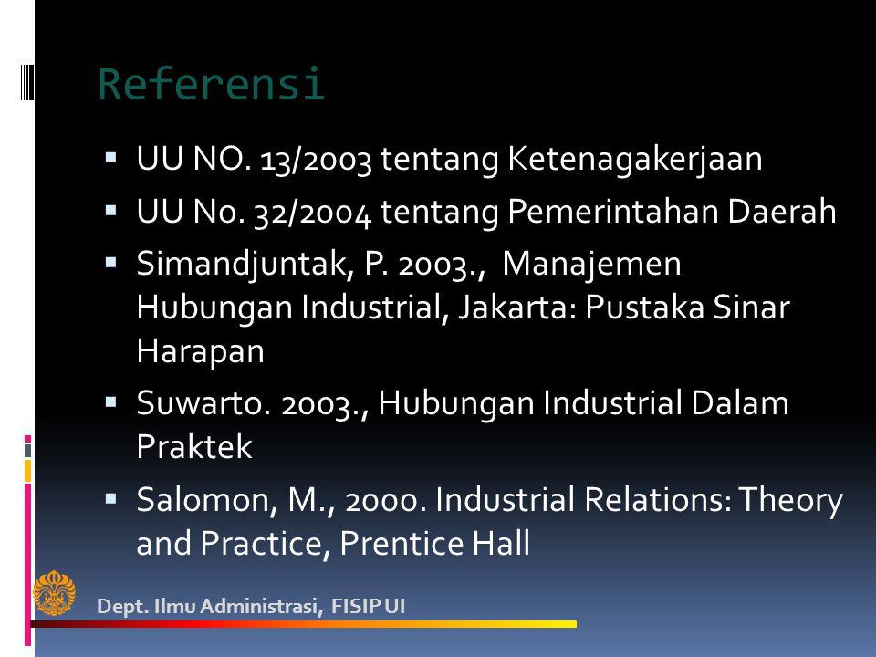 Referensi  UU NO. 13/2003 tentang Ketenagakerjaan  UU No. 32/2004 tentang Pemerintahan Daerah  Simandjuntak, P. 2003., Manajemen Hubungan Industria