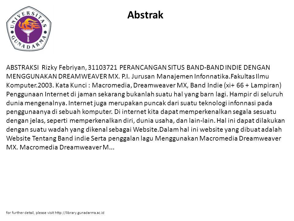 Abstrak ABSTRAKSI Rizky Febriyan, 31103721 PERANCANGAN SITUS BAND-BAND INDIE DENGAN MENGGUNAKAN DREAMWEAVER MX. P.I. Jurusan Manajemen Infonnatika.Fak