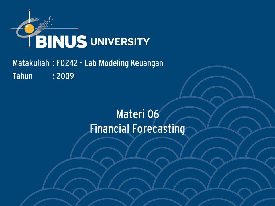 Materi 06 Financial Forecasting Matakuliah: F0242 - Lab Modeling Keuangan Tahun: 2009