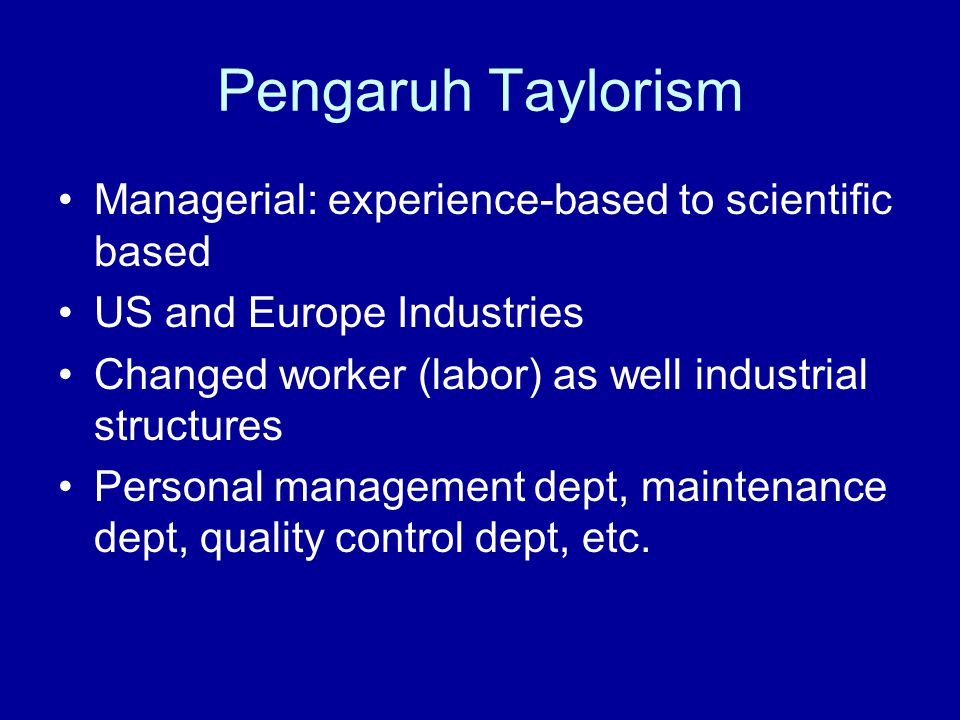 Pengaruh Taylorism Managerial: experience-based to scientific based US and Europe Industries Changed worker (labor) as well industrial structures Pers